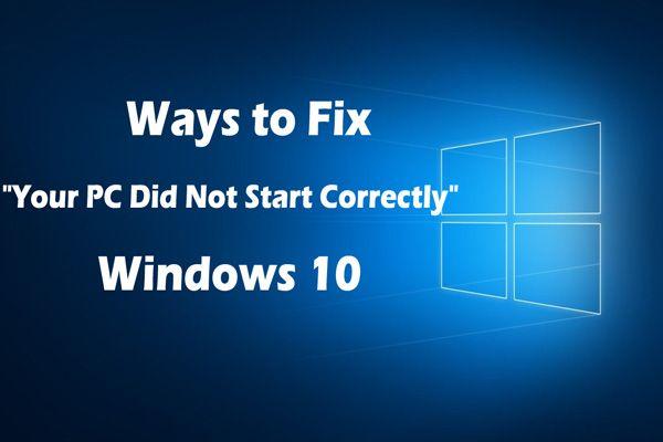 7 Soluciones: Su PC no se inició correctamente Error en Windows 10 [Consejos de MiniTool]