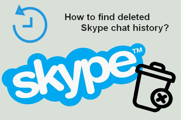 Kustutatud Skype'i vestlusajaloo leidmine Windowsis [lahendatud] [MiniTooli näpunäited]