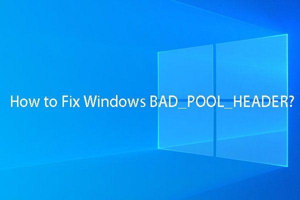 Rendelkezésre álló megoldások a rossz medencefejléc Windows 10/8/7 javítására [MiniTool tippek]