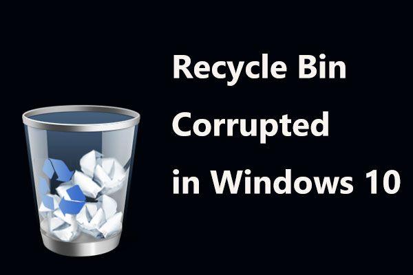 Prügikast on rikutud Windows 10-s? Andmete taastamine ja parandamine! [MiniTooli näpunäited]