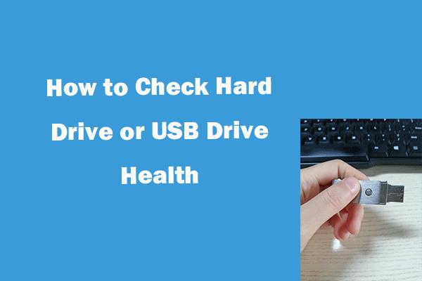 Kako provjeriti zdrav pogon tvrdog diska ili USB pogona Windows 10 [MiniTool Savjeti]