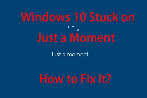 Windows 10 lihtsalt hetk kinni? Kasutage nende lahenduste lahendamiseks neid lahendusi [MiniTooli näpunäited]