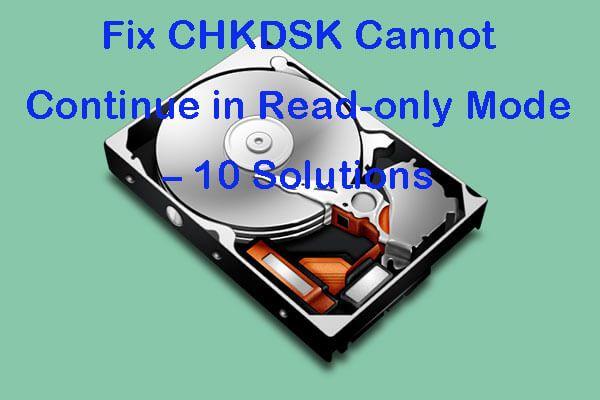 A CHKDSK javítása nem folytatható írásvédett módban - 10 megoldás [MiniTool tippek]