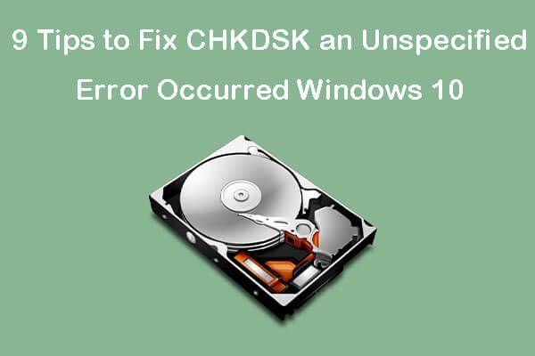 CHKDSK'yi Windows 10'da Oluşan Belirtilmemiş Bir Hatayı Düzeltmek İçin 9 İpucu [MiniTool İpuçları]