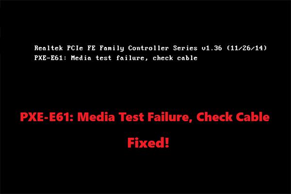 Migliori soluzioni per 'PXE-E61: errore di test dei supporti, controllo del cavo' [Suggerimenti per MiniTool]