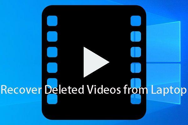 [Megoldva] Hogyan lehet hatékonyan helyreállítani a törölt videókat a laptopról [MiniTool tippek]