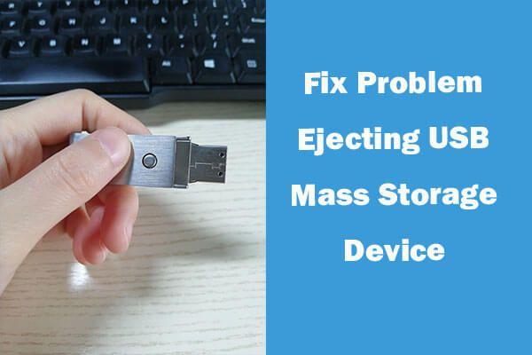 12 načina za rješavanje problema izbacivanja USB uređaja za masovnu pohranu Win 10 [MiniTool Savjeti]