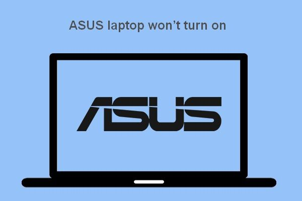 Selesaikan: Selesaikan Masalah Laptop ASUS Tidak Akan Menghidupkan Diri Anda [Petua MiniTool]