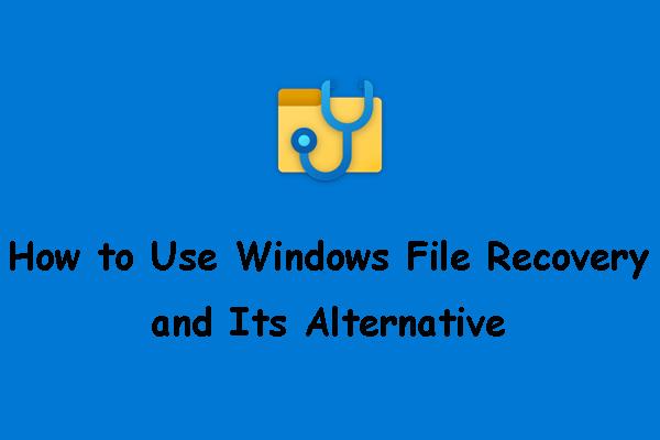 Microsoft'un Windows Dosya Kurtarma Aracı ve Alternatifi Nasıl Kullanılır [MiniTool İpuçları]