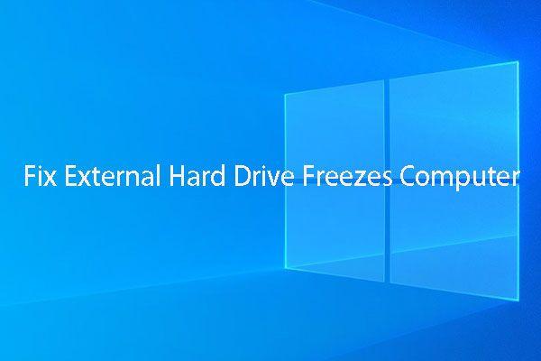 [CORREGIDO] ¿El disco duro externo congela la computadora? ¡Obtenga soluciones aquí! [Sugerencias de MiniTool]
