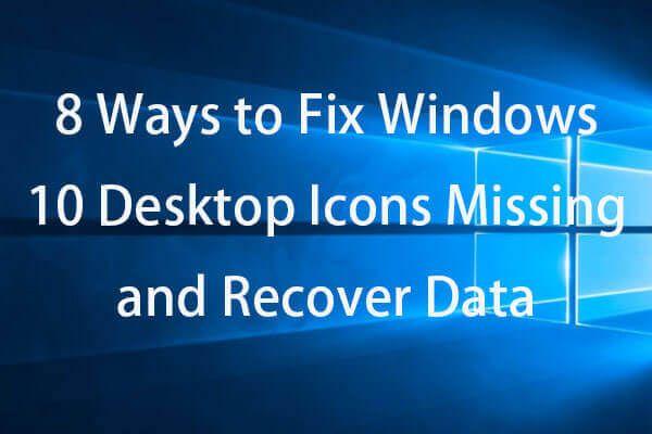 8 modi per correggere le icone del desktop di Windows 10 mancanti e recuperare i dati [Suggerimenti per MiniTool]