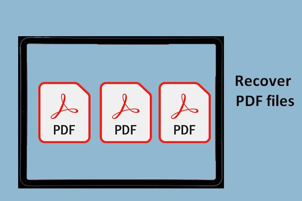 PDF-fájlok helyreállítása (törölt, mentetlen és sérültek helyreállítása) [MiniTool tippek]