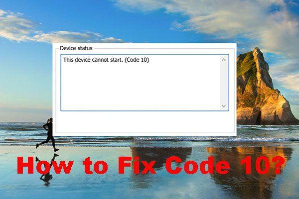 इस डिवाइस के लिए 10 सर्वश्रेष्ठ और आसान फ़िक्स प्रारंभ नहीं हो सकते। (कोड 10) [मिनीटूल टिप्स]
