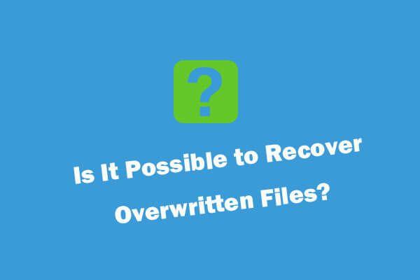 Como recuperar arquivos sobrescritos Windows 10 / Mac / USB / SD [dicas do MiniTool]
