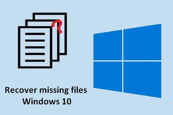 Õppige praktilisi viise puuduvate failide taastamiseks Windows 10-s [MiniTooli näpunäited]