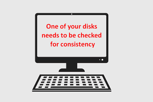 Resolvido - um dos seus discos precisa ser verificado quanto à consistência [dicas do MiniTool]