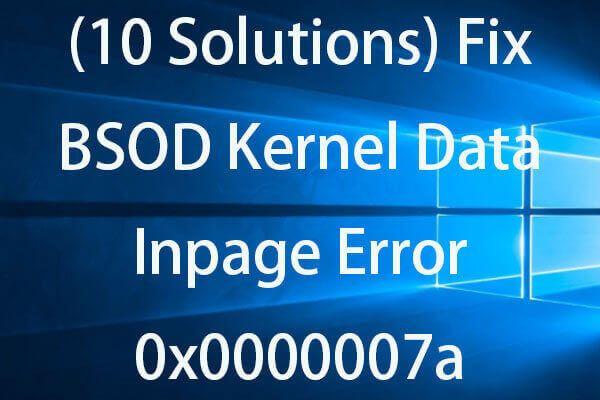 Kuidas parandada kerneli andmete sisestusviga 0x0000007a Windows 10/8 / 8.1 / 7 [MiniTooli näpunäited]