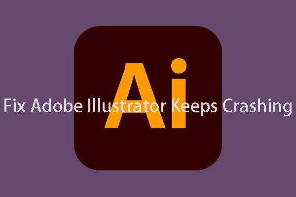 Az Adobe Illustrator legjobb megoldásai összeomlási problémát tartanak fenn [SOLVED] [MiniTool Tips]
