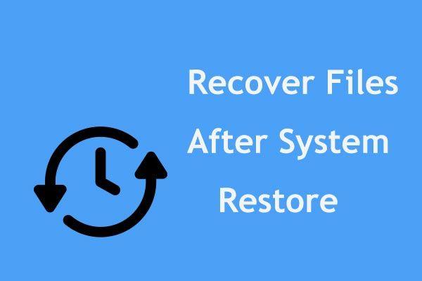 Ātra failu atkopšana pēc sistēmas atjaunošanas Windows 10/8/7 [MiniTool padomi]