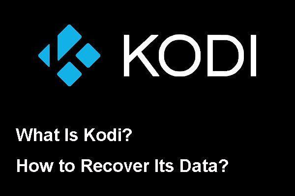 Mi a Kodi és hogyan lehet helyreállítani az adatait? (A 2021-es útmutató) [MiniTool-tippek]