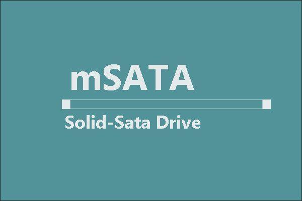 Mis on mSATA SSD? Parem kui muud SSD-d? Kuidas seda kasutada? [MiniTooli näpunäited]