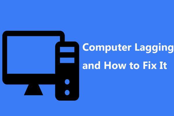 10 razones para el retraso de la computadora y cómo reparar una PC lenta [Consejos de MiniTool]
