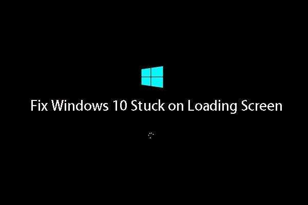 A 10 legjobb megoldás a 10 képernyő beragadásának javítására a képernyő betöltésekor [MiniTool tippek]