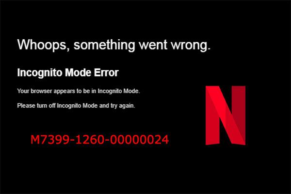 Az M7399-1260-00000024 Netflix inkognitómódú hiba javítása [MiniTool tippek]