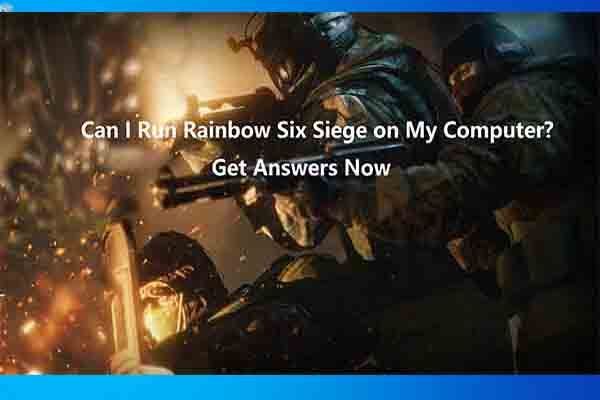 ¿Puedo ejecutar Rainbow Six Siege? Puede obtener respuestas aquí [Sugerencias de MiniTool]
