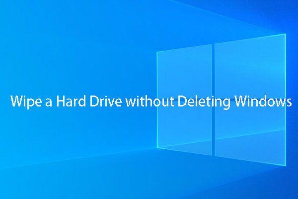 Kā noslaucīt cieto disku, neizdzēšot sistēmu Windows 10/8/7 / XP / Vista [MiniTool Tips]