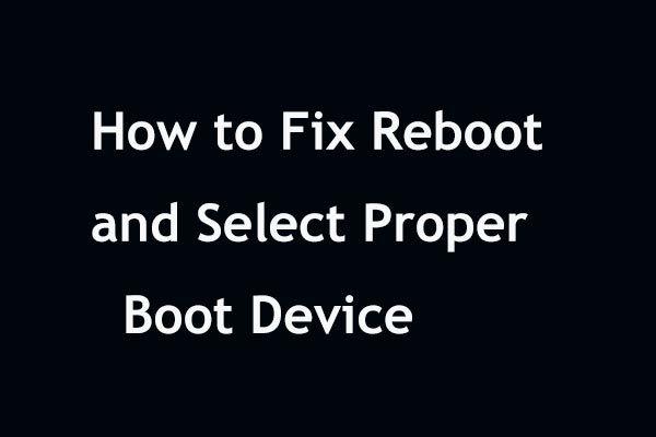 Solución rápida 'Reiniciar y seleccionar el dispositivo de inicio adecuado' en Windows [Consejos de MiniTool]