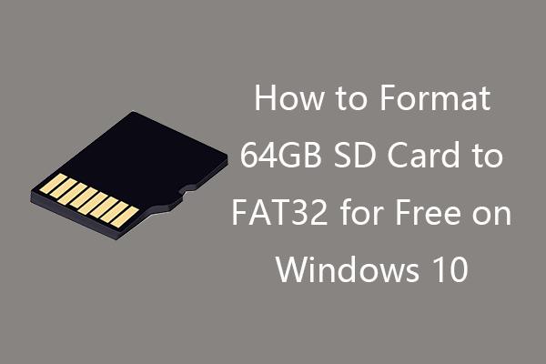 Slik formaterer du 64 GB SD-kort til FAT32 Free Windows 10: 3 måter [MiniTool Tips]