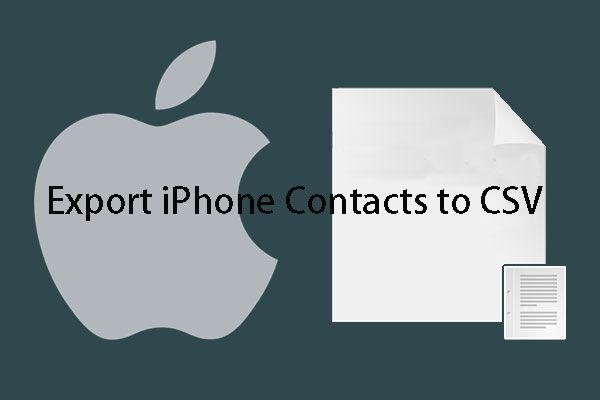 Kā jūs varat ātri eksportēt iPhone kontaktus uz CSV? [MiniTool padomi]