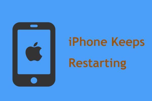 Kā novērst iPhone saglabā restartēšanas vai avārijas problēmu 9 veidi [MiniTool padomi]