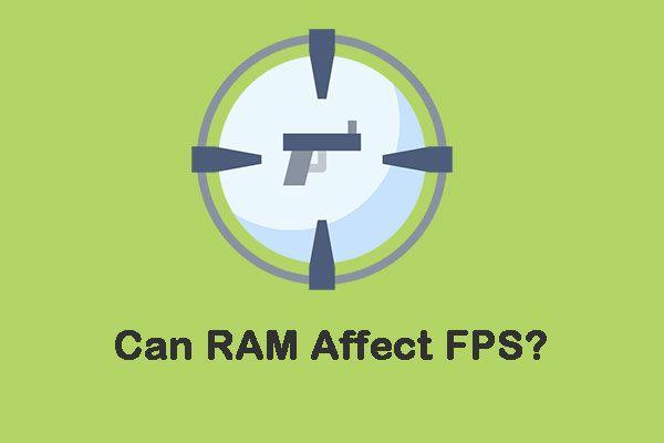 ¿Puede la RAM afectar a los FPS? ¿La RAM aumenta los FPS? ¡Obtenga respuestas! [Noticias de MiniTool]