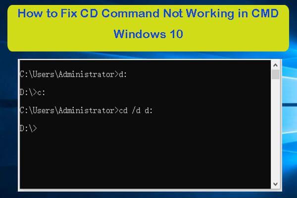 Como corrigir o comando do CD que não funciona no CMD do Windows 10 [MiniTool News]
