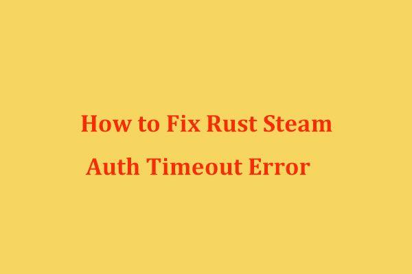 Kuidas parandada Rust Steam Auth Timeout'i viga? (5 kasulikku viisi) [MiniTooli uudised]