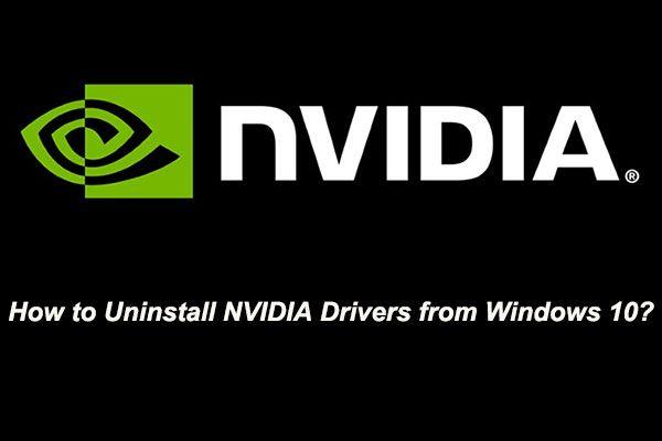 ¿Cómo desinstalar los controladores NVIDIA en Windows 10? (3 métodos) [MiniTool News]