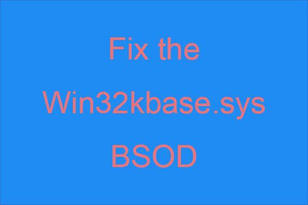 Hogyan javítható a Win32kbase.sys BSOD? Próbálja ki a 4 módszert [MiniTool News]