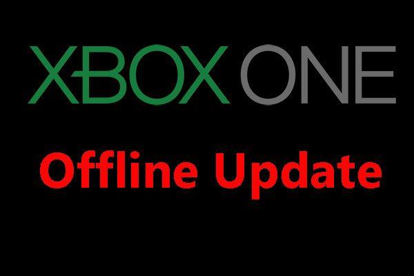 Kako izvršiti izvanmrežno ažuriranje Xbox One? [Ažuriranje 2021.] [MiniTool vijesti]