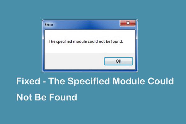 No se pudieron encontrar 4 formas de resolver el módulo especificado [MiniTool News]