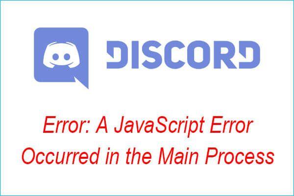 Nesaskaņu kļūda: JavaScript procesā radās kļūda galvenajā procesā [MiniTool News]