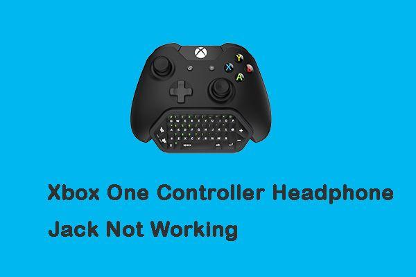 Corregido: El conector para auriculares del controlador Xbox One no funciona [MiniTool News]