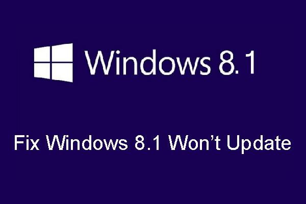 A Windows 8.1 nem frissül! Oldja meg ezt a problémát most! [MiniTool News]