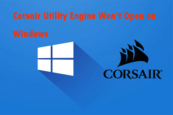 Corsair Utility Engine ไม่เปิดบน Windows? ลองใช้วิธีการเหล่านี้ [MiniTool News]