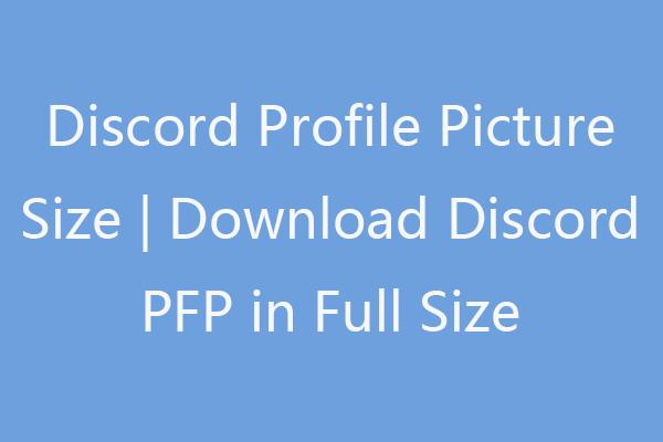 Tamaño de imagen de perfil de discordia | Descargar Discord PFP en tamaño completo [MiniTool News]
