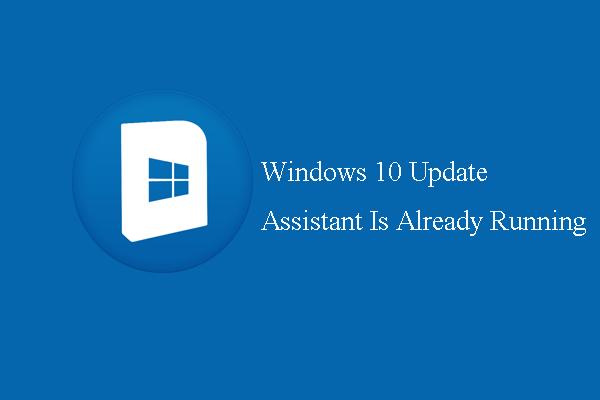Solucionado: el asistente de actualización de Windows 10 ya se está ejecutando [MiniTool News]