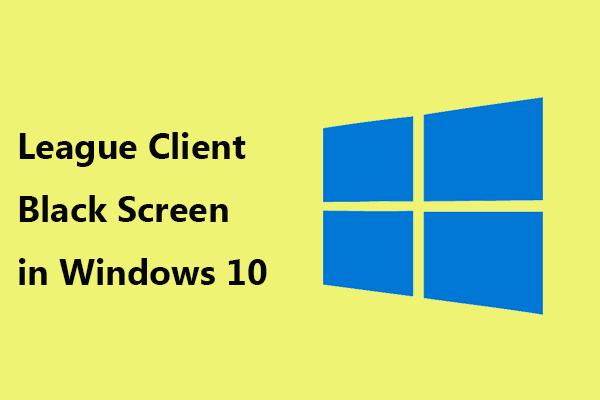 Javítások a League Client fekete képernyőjéhez a Windows 10 rendszerben az Ön számára! [MiniTool News]