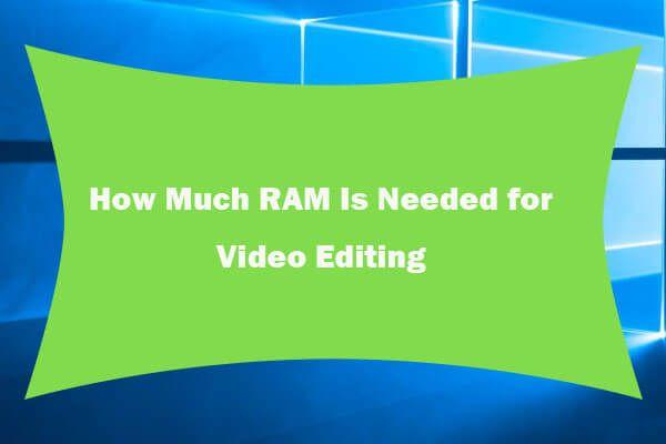 (4K) ویڈیو ترمیم کے لئے کتنا رام درکار ہے؟ [منی ٹول نیوز]