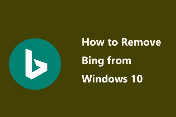 Hogyan lehet eltávolítani Binget a Windows 10-ből? 6 egyszerű módszer az Ön számára! [MiniTool News]